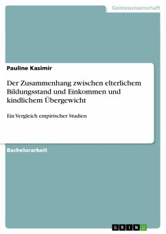 Der Zusammenhang zwischen elterlichem Bildungsstand und Einkommen und kindlichem Übergewicht (eBook, PDF) - Kasimir, Pauline