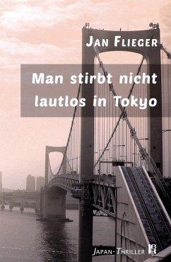 Man stirbt nicht lautlos in Tokyo (eBook, ePUB) - Flieger, Jan