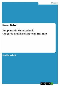 Sampling als Kulturtechnik. (Re-)Produktionskonzepte im Hip-Hop (eBook, PDF)