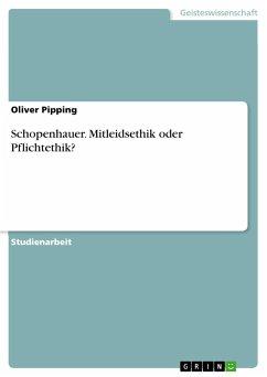 Schopenhauer. Mitleidsethik oder Pflichtethik?