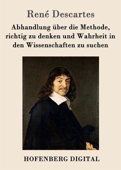 Abhandlung über die Methode, richtig zu denken und Wahrheit in den Wissenschaften zu suchen (eBook, ePUB) - Descartes, René