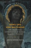 Hans Urs von Balthasar and the Critical Appropriation of Russian Religious Thought (eBook, ePUB)