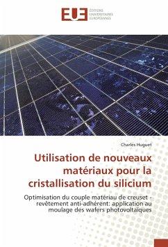 Utilisation de nouveaux matériaux pour la cristallisation du silicium - Huguet, Charles