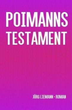 Poimanns Testament - Liemann, Jörg