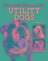 Bulldogs, Poodles, Dalmatians and Other Utility Dogs - Gagne, Tammy