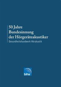 50 Jahre Bundesinnung der Hörgeräteakustiker - Hüls, Rainer; Schwoch, Juliane