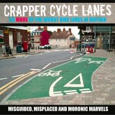 Crapper Cycle Lanes: 50 More of the Worst Bike Lanes in Britain