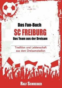Das Fan-Buch SC Freiburg - Das Team aus der Dreisam - Schreiber, Ralf
