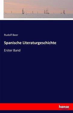 Spanische Literaturgeschichte - Beer, Rudolf