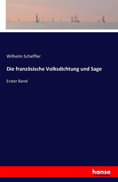 Die französische Volksdichtung und Sage - Scheffler, Wilhelm