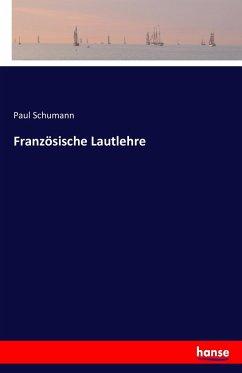 Französische Lautlehre - Schumann, Paul