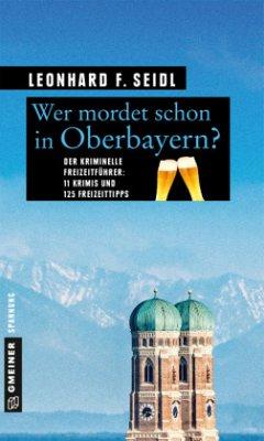 Wer mordet schon in Oberbayern? (Mängelexemplar) - Seidl, Leonhard F.