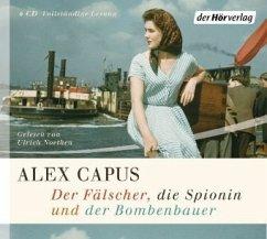 Der Fälscher, die Spionin und der Bombenbauer, 6 Audio-CDs (Mängelexemplar) - Capus, Alex