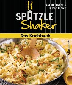 Das Spätzle-Shaker-Kochbuch (Mängelexemplar) - Hartung, Susann; Hienle, Hubert