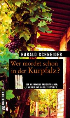 Wer mordet schon in der Kurpfalz? (Mängelexemplar) - Schneider, Harald