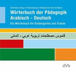 Wörterbuch der Pädagogik Arabisch - Deutsch - Alchoubassy, Manal; Alkassab, Afamia; Fares, Sonja; Nasser, Hamad