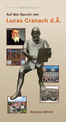 Auf den Spuren von Lucas Cranach, d. Ä. (Mängelexemplar) - Ellrich, Hartmut