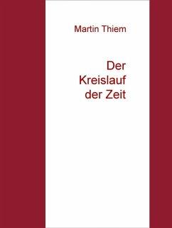 Der Kreislauf der Zeit (eBook, ePUB) - Thiem, Martin