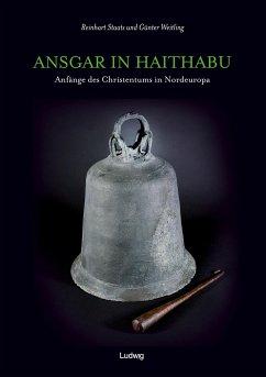Ansgar in Haithabu - Anfänge des Christentums in Nordeuropa - Staats, Reinhart; Weitling, Günter