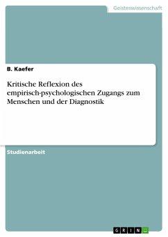 Kritische Reflexion des empirisch-psychologischen Zugangs zum Menschen und der Diagnostik - Kaefer, B.