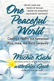 One Peaceful World: Creating a Healthy and Harmonious Mind, Home, and World Community