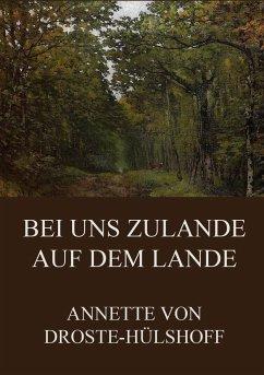 Bei uns zulande auf dem Lande - Droste-Hülshoff, Annette von