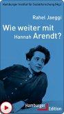 Wie weiter mit Hannah Arendt? (eBook, ePUB)