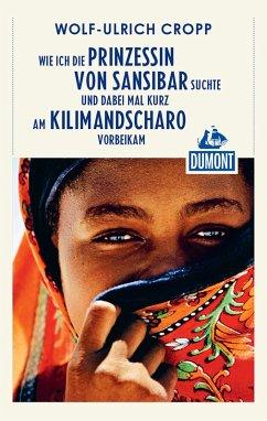 DuMont Reiseabenteuer Wie ich die Prinzessin von Sansibar suchte und dabei mal (eBook, ePUB) - Cropp, Wolf-Ulrich