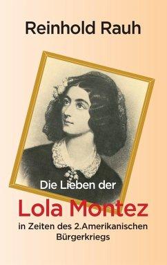 Die Lieben der Lola Montez in Zeiten des 2. Amerikanischen Bürgerkriegs (eBook, ePUB)