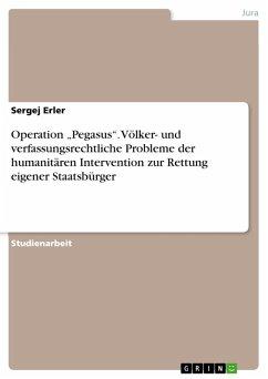 """Operation """"Pegasus"""". Völker- und verfassungsrechtliche Probleme der humanitären Intervention zur Rettung eigener Staatsbürger (eBook, PDF)"""