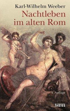 Nachtleben im alten Rom (eBook, PDF) - Weeber, Karl-Wilhelm