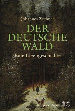 Der deutsche Wald (eBook, ePUB) - Zechner, Johannes