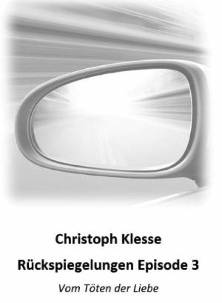 Rückspiegelungen Episode 3 (eBook, ePUB) - Klesse, Christoph