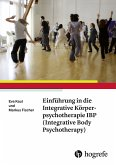 Einführung in die Integrative Körperpsychotherapie IBP (Integrative Body Psychotherapy) (eBook, PDF)