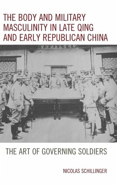 The Body and Military Masculinity in Late Qing and Early Republican China - Schillinger, Nicolas