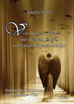 Von Herz zu Herz mit DEINEM Engel und einer höheren Macht - Erfahre die Verbindung zur jenseitigen Welt - Maria, Angela