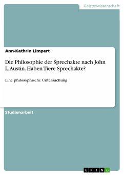 Die Philosophie der Sprechakte nach John L. Austin. Haben Tiere Sprechakte?