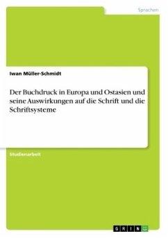 Der Buchdruck in Europa und Ostasien und seine Auswirkungen auf die Schrift und die Schriftsysteme