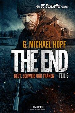 Blut, Schweiß und Tränen / The End Bd.5 - Hopf, G. Michael