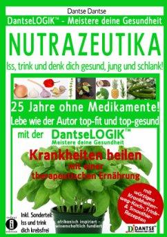 NUTRAZEUTIKA - Iss, trink und denk dich gesund, jung und schlank! - Dantse, Dantse