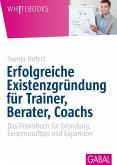 Erfolgreiche Existenzgründung für Trainer, Berater, Coachs (eBook, ePUB)