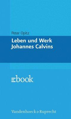 Leben und Werk Johannes Calvins. [Von Peter Opitz].