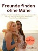 Freunde finden: Freunde finden ohne Mühe (eBook, ePUB)