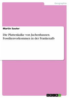 Die Plattenkalke von Jachenhausen. Fossilienvorkommen in der Frankenalb