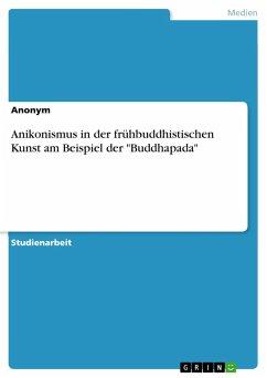 Anikonismus in der frühbuddhistischen Kunst am Beispiel der