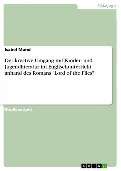 Der kreative Umgang mit Kinder- und Jugendliteratur im Englischunterricht anhand des Romans