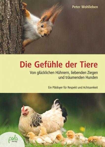 Die Gefühle der Tiere - Wohlleben, Peter