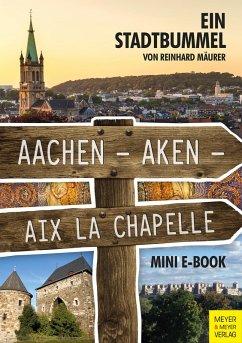 Aachen - Aken - Aix la Chapelle - Mini-E-Book (eBook, ePUB) - Mäurer, Reinhard