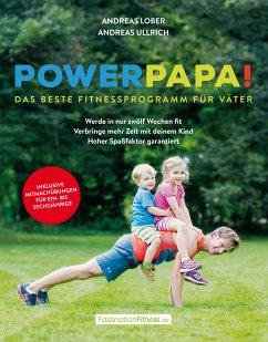 Powerpapa! (Power Papa!) (PowerPapa!) - Das beste Fitnessprogramm für Väter - Fit in 12 Wochen (eBook, ePUB) - Ullrich, Andreas; Lober, Andreas