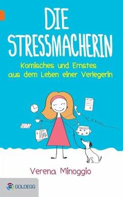 Die Stressmacherin (eBook, ePUB) - Minoggio-Weixlbaumer, Verena